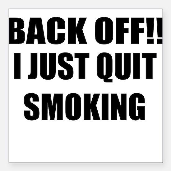 BACK OFF I JUST QUIT SMOKING (CENTER DESIGN) Squar
