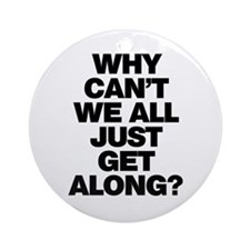 Why Can't We All Just Get Along? Ornament (Round)