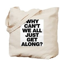 Why Can't We All Just Get Along? Tote Bag