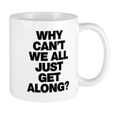 Why Can't We All Just Get Along? Mug