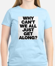 Why Can't We All Just Get Along? T-Shirt