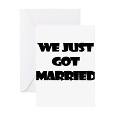 WE JUST GOT MARRIED Greeting Card