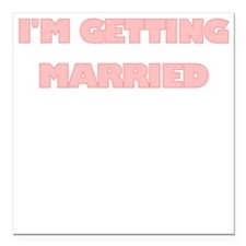 """IM GETTING MARRIED Square Car Magnet 3"""" x 3"""""""