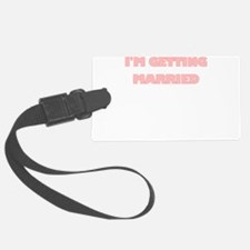 IM GETTING MARRIED Luggage Tag