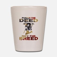 PUNISH THE DEED NOT THE BREED Shot Glass