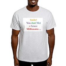 Smile! Met a Future Millionaire!! T-Shirt