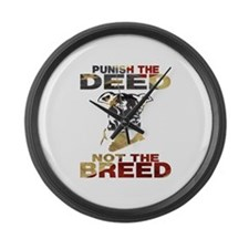 PUNISH THE DEED NOT THE BREED Large Wall Clock