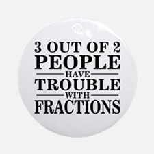 Sayings: Trouble With Fractions Ornament (Round)