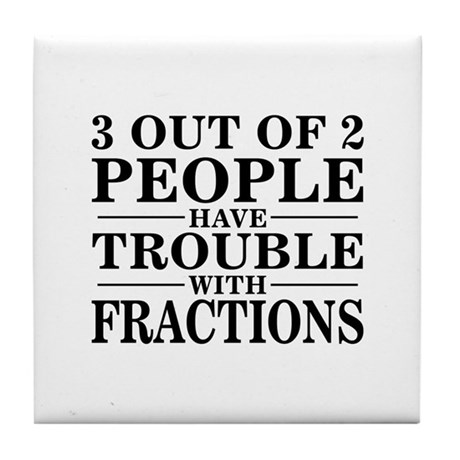 Sayings: Trouble With Fractions Tile Coaster