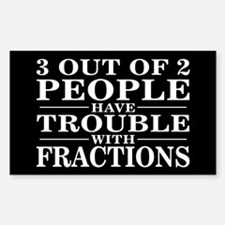 Sayings: Trouble With Fractions Sticker (Rectangul