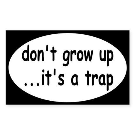 Don't Grow Up, It's a Trap! Sticker