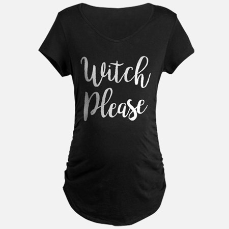 Witch Please Maternity T-Shirt