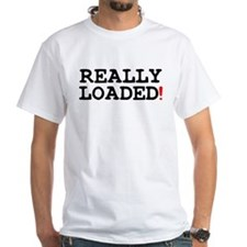 REALLY LOADED! T-Shirt