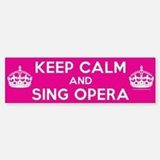 Keep Calm and Sing Opera Bumper Bumper Sticker
