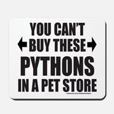 CAN'T BUY THESE PYTHONS IN A PET STORE Mousepad