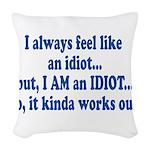 i am an idiot.png Woven Throw Pillow