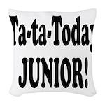 ta ta today junior.png Woven Throw Pillow