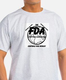 The FDA Controls Our World! T-Shirt