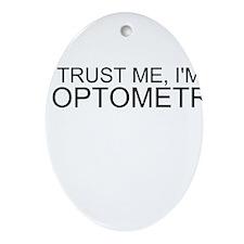 Trust Me, Im An Optometrist Ornament (Oval)