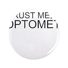 "Trust Me, Im An Optometrist 3.5"" Button"