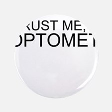 "Trust Me, Im An Optometrist 3.5"" Button"
