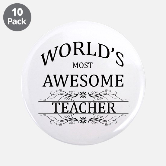 """World's Most Awesome Teacher 3.5"""" Button (10 pack)"""