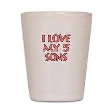 I LOVE MY 3 SONS IN PINK Shot Glass