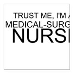 Trust Me, Im A Medical-Surgical Nurse Square Car M