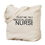 Trust Me, Im A Medical-Surgical Nurse Tote Bag