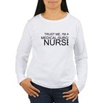 Trust Me, Im A Medical-Surgical Nurse Long Sleeve