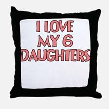 I LOVE MY 6 DAUGHTERS IN PINK Throw Pillow