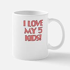 I LOVE MY 5 KIDS Mug