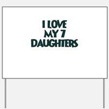 I LOVE MY 7 DAUGHTERS TEAL Yard Sign
