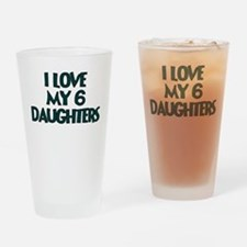 I LOVE MY 6 DAUGHTERS IN TEAL Drinking Glass