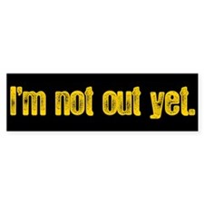 I'm Not Out Yet Bumper Bumper Sticker