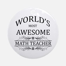World's Most Awesome Math Teacher Ornament (Round)