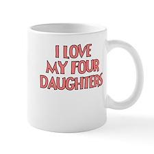 I LOVE MY FOUR DAUGHTERS Mug