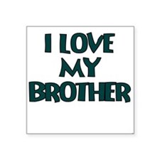 I LOVE MY BROTHER TEAL Sticker