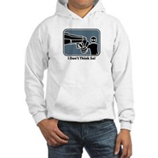 I Don't Think So! Hoodie