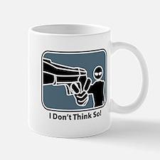 I Don't Think So! Mug