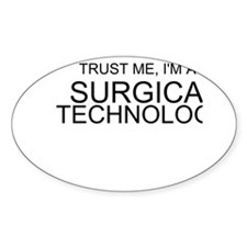 Trust Me, Im A Surgical Technologist Decal