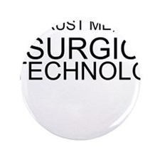 "Trust Me, Im A Surgical Technologist 3.5"" Button"