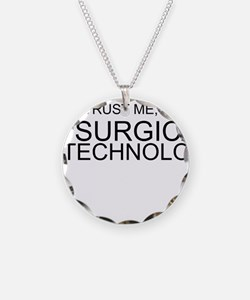 Trust Me, Im A Surgical Technologist Necklace