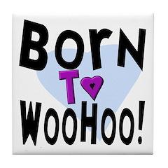 Born To WooHoo! Tile Coaster