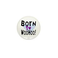 Born To WooHoo! Mini Button