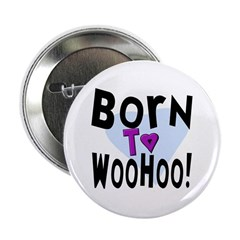 Born To WooHoo! Button