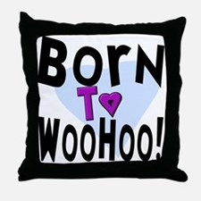 Born To WooHoo! Throw Pillow