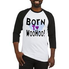 Born To WooHoo! Baseball Jersey
