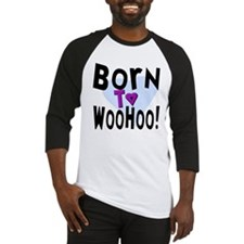 Born To WooHoo! Baseball Jersey