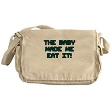 THE BABY MADE ME EAT IT Messenger Bag